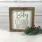 Baby It's Cold Outside Farmhouse Sign