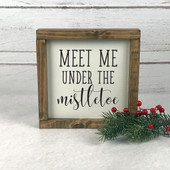 Meet Me Under The Mistletoe Farmhouse Sign