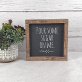 Pour Some Sugar On Me Sign