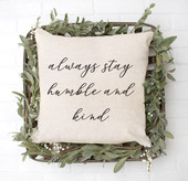 always stay humble and kind throw pillow