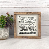 Everyone Wants To Change The World Toilet Paper Sign