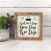 When I Dip You Dip We Dip - Chip And Dip Sign