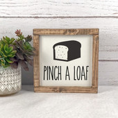 Pinch A Loaf Funny Wood Sign