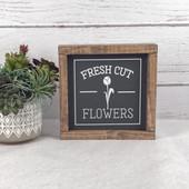 Fresh Cut Flowers Farmhouse Sign