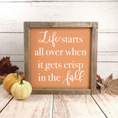 Life Starts All Over When It Gets Crisp In The Fall Sign