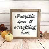 Pumpkin Spice and Everything Nice Sign