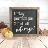 Turkey Pumpkin Pie and Football Oh My Sign