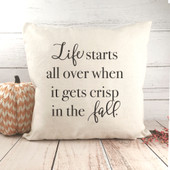 Life Starts All Over When It Gets Crisp In The Fall Pillow