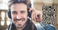 Why the Audio Production Value of an Indie Audiobook Matters