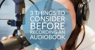 3 Things to Consider Before Recording an Audiobook
