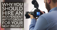Why You Should Hire an Independent Artist Group for Your Next Project