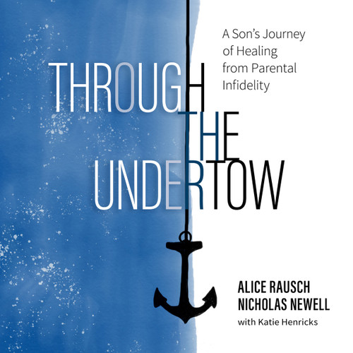 Through the Undertow: A Son's Journey of Healing from Parental Infidelity