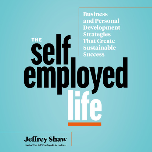The Self-Employed Life: Business and Personal Development Strategies That Create