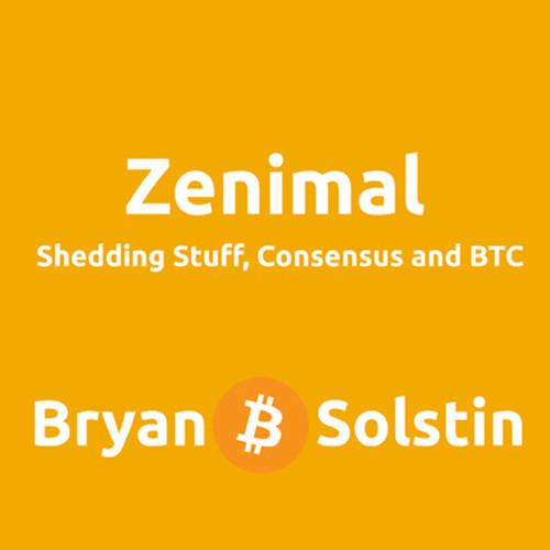 ZENIMAL: Shedding Stuff, Consensus and BTC