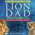 Lion Dad: How to Nudge Your Cub into a Quality College Including the Ivy League