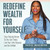 Redefine Wealth for Yourself: How to Stop Chasing Money and Finally Live Your Life's Purpose