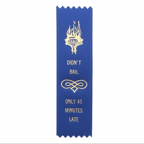 Didn't Bail!  Only 45 Minutes Late!  Participation Ribbon