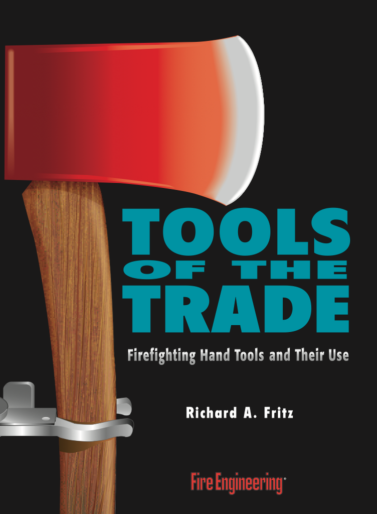 Tools of the Trade : Firefighting Hand Tools and Their Use