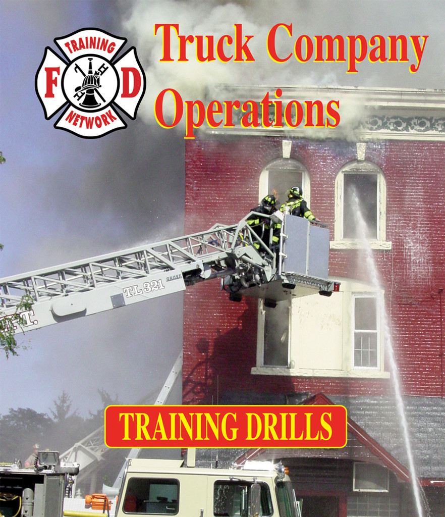 Fire Department Training Network's Training Drills: Truck Company Operations Training Drills