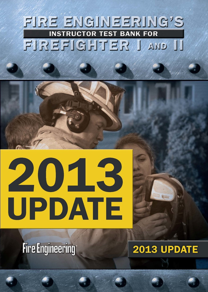Fire Engineering's Instructor Test Bank for Firefighter I & II -- 2013 Update