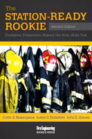 The Station-Ready Rookie: Firefighter Preparation Beyond the State Skills Test, 2nd Edition