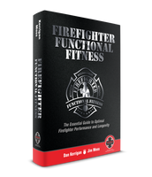 Firefighter Functional Fitness: The Essential guide to Optimal Firefighter Performance and Longevity