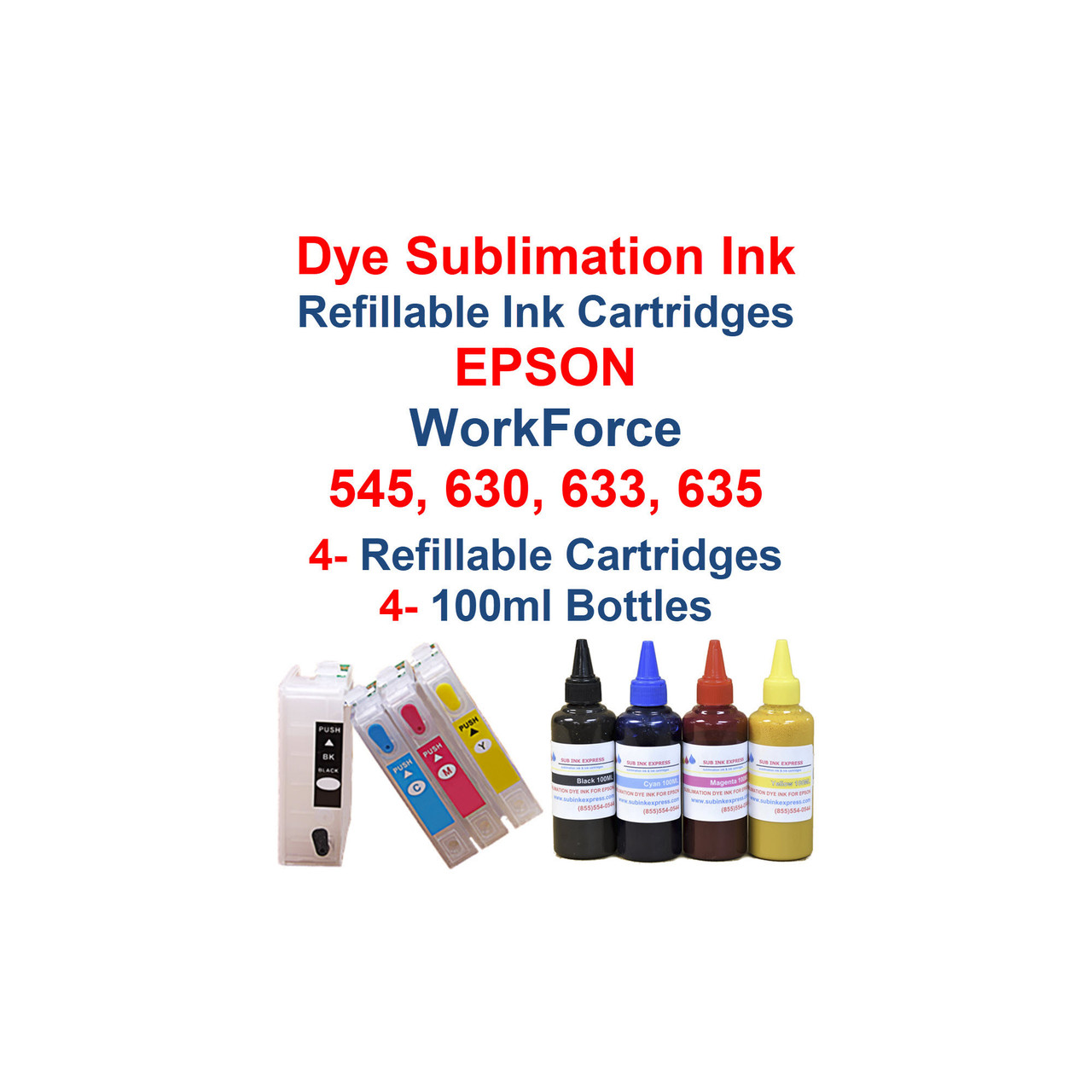 Dye Sublimation ink 100ml bottles , Refillable Ink Cartridges with auto reset chips for Epson WorkForce 545 630 633 635 printers  Compatible with : Epson WorkForce 545 printer Epson WorkForce 630 printer Epson WorkForce 633 printer Epson WorkForce 635 printer  Package includes:  4- 100ml bottles Dye Sublimation ink - 1 Black, 1 Cyan, 1 Magenta, 1 Yellow 4- Refillable Ink Cartridges with auto reset chips  OEM cartridge number: T127120, T127220, T127320, T127420 4- Syringes for filling cartridges  >> Our Refillable Cartridges have a Auto Reset Chip installed on them, no chip Resetter is needed  Dye Sublimation Ink  Heat Transfer printing  T-Shirts, Hats, Metal, Ceramic, Mugs, Plates, etc...  Works with all substrates    No extra software  No color profiles needed  >>> Los Angeles same day delivery available (Contact us for pricing) <<<