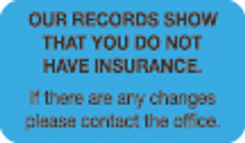 """Our Records Show That You Do Not Have Insurance. If there are any changes please contact the office.""  Label - Lt. Blue - 1-1/2"" x 7/8"" - 250/Roll"