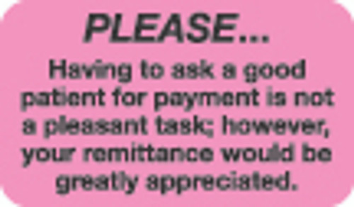 """Please...Having to ask a good patient for payment is not a pleasant task however, your remittance would be greatly appreciated."" Label - Fl. Pink - 1-1/2"" x 7/8"" - 250/Roll"
