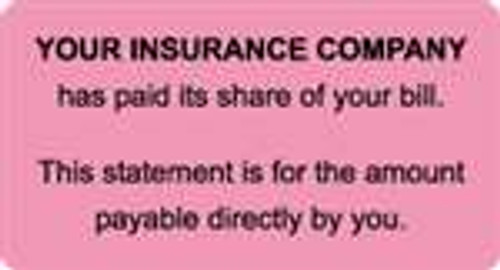 "Your Insurance Company Has Paid It's Share of your Bill. This statement is for the amount payable directly by you"" Label - 3-1/4"" x 1-3/4"" - Fl. Pink - 250/Roll"