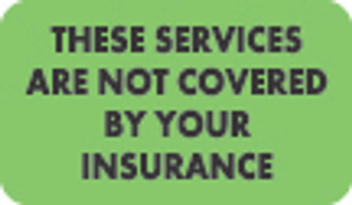 """These Services Are Not Covered By Your Insurance"" Label - Fl. Green - 1-1/2"" x 7/8"" - 250/Roll"