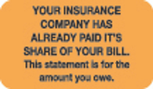 """Your Insurance Company Has Already Paid Its Share of Your Bill. This statement is for the amount you owe."" Label - Fl. Orange - 1-1/2"" x 7/8"" - 250/Roll"