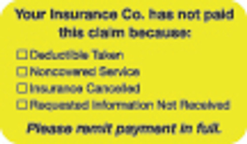 """Your Insurance Company Has Not Paid This Claim because..."" Label - Fl. Yellow - 1-1/2"" x 7/8"" - 250/Roll"