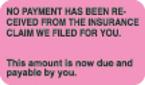 """No Payment Has Been Received From The Insurance Claim We Filed For You. This amount is now due and payable by you."" Label - Fl. Pink - 1-1/2"" x 7/8"" - 250/Roll"