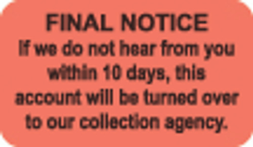 """Final Notice - If we do not hear from you within 10 days, this account will be turned over to our collection agency"" -  Label - Fl. Red - 1-1/2"" x 7/8"" - 250/Box"