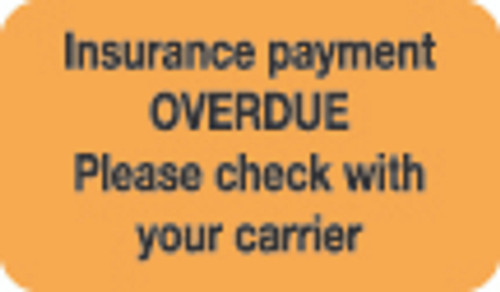"""Insurance Payment OVERDUE. Please check with your carrier"" Label - Fl. Orange - 1-1/2"" x 7/8"" - 250/Roll"