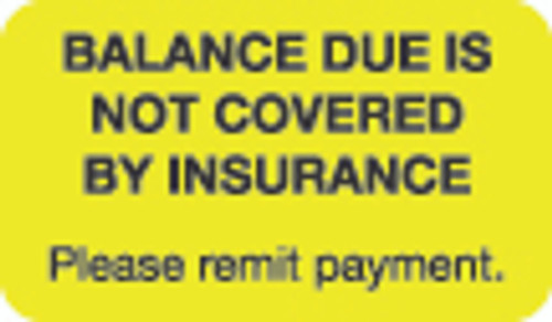 """Balance Due Is Not Covered By Insurance. Please remit payment."" Label - Fl. Yellow - 1-1/2"" x 7/8"" - 250/Roll"