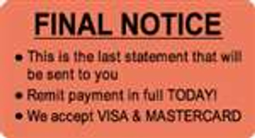 """Final Notice - This is the last statement - Remit payment in Full TODAY! - We accept credit cards"" - Label  - Fl. Red - 3-1/4"" x 1-3/4"" - 250/Roll"