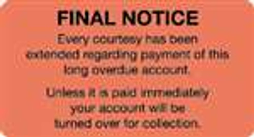 """Final Notice - Every courtesy has been extended regarding payment of this long overdue account. Unless it is paid immediately...."" Label - Fl. Red - 3-1/4"" x 1-3/4"" - 250/Box"
