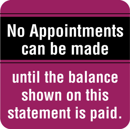 """NO APPTS. Can be made until balance due"" LABEL -  PURPLE/BLK - 1-1/2"" x  1/1/2"" - 250/Box"