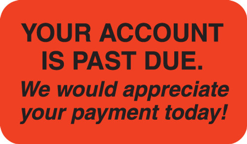 """YOUR ACCOUNT IS PAST DUE. WE WOULD APPRECIATE YOUR PAYMENT TODAY!, FL RED, 1-1/2""""W x 7/8""""h, 250/ROLL"""