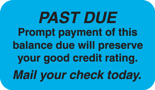 """PAST DUE PROMPT PAYMENT OF THIS BALANCE DUE WILL PRESERVE YOUR GOOD CREDIT RATING. MAIL YOUR CHECK TODAY, LT BLUE, 1-1/2""""W x 7/8""""h, 250/ROLL"""