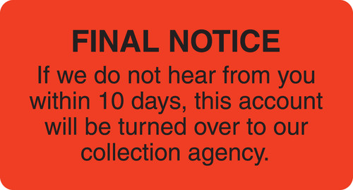 """FINAL NOTICE IF WE DO NOT HEAR FROM YOU WITHIN 10 DAYS, THIS ACCOUNT WILL BE TURNED OVER TO OUR COLLECTION AGENCY, FL RED, 3-1/4""""W x 3/4""""h, 250/ROLL"""