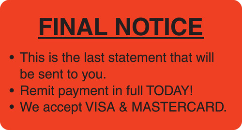"""FINAL NOTICE *THIS IS THE LAST STATEMENT THAT WILL BE SENT TO YOU. *REMIT PAYMENT IN FULL TODAY! * WE ACCEPT VISA & MASTERCARD, FL RED, 3-1/4""""W x 1-3/4""""H. 250/ROLL"""