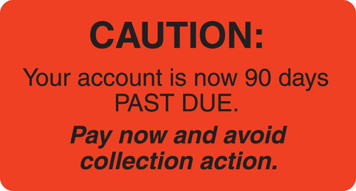 """CAUTION: YOUR ACCOUNT IS NOW 90 DAYS PAST DUE. PAY NOW AND AVOID COLLECTION ACTION, FL RED, 3-1/4""""W x 1-3/4""""H, 250/ROLL"""