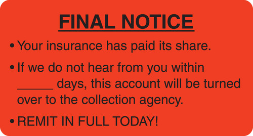 """FINAL NOTICE *YOUR INSURANCE HAS PAID ITS SHARE *IF WE DON'T HEAR FROM YOU WITHIN _DAYS, THIS ACCOUNT WILL BE TURNED.., FL RED, 3-1/4""""W x 1-3/4""""H, 250/ROLL"""