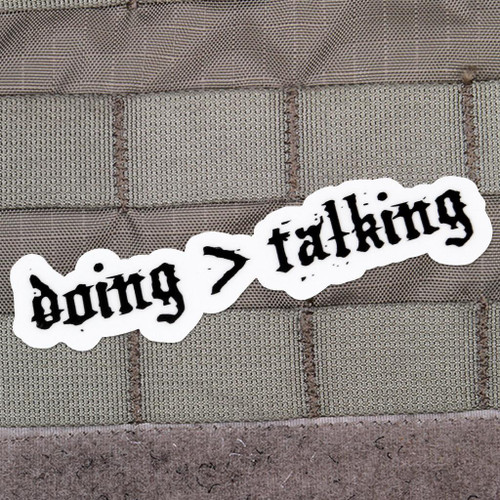 Doing Is Greater Than Talking Sticker