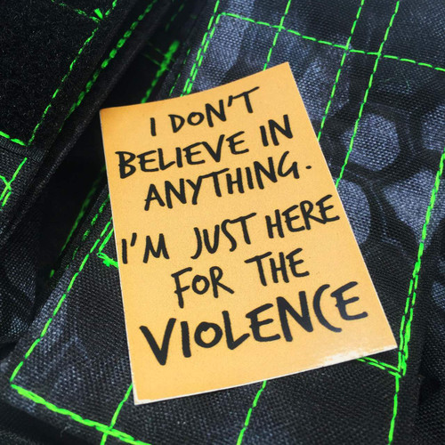 I'm Just Here For The Violence Sticker
