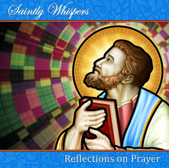 Saintly Whispers - Reflections on Prayer (CD)