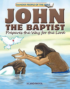 John The Baptist Prepares the Way for the Lord - Famous People of the Bible Board Book
